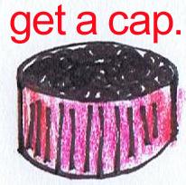 Get a cap.