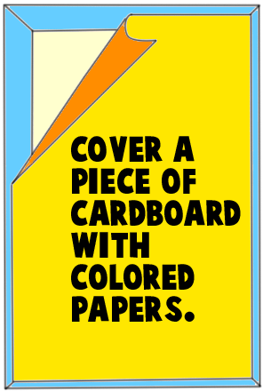 Cover a piece of cardboard with colored papers.