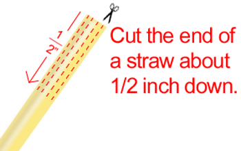 Cut the end of the straw about 1/2 inch down.