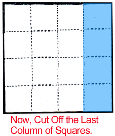Now, cut off the last column of squares.