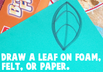 Draw a leaf on foam, felt or paper.