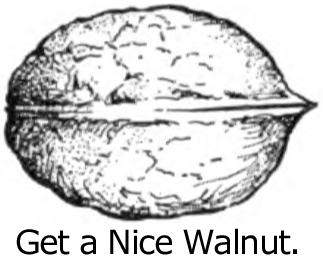 Get a nice walnut.